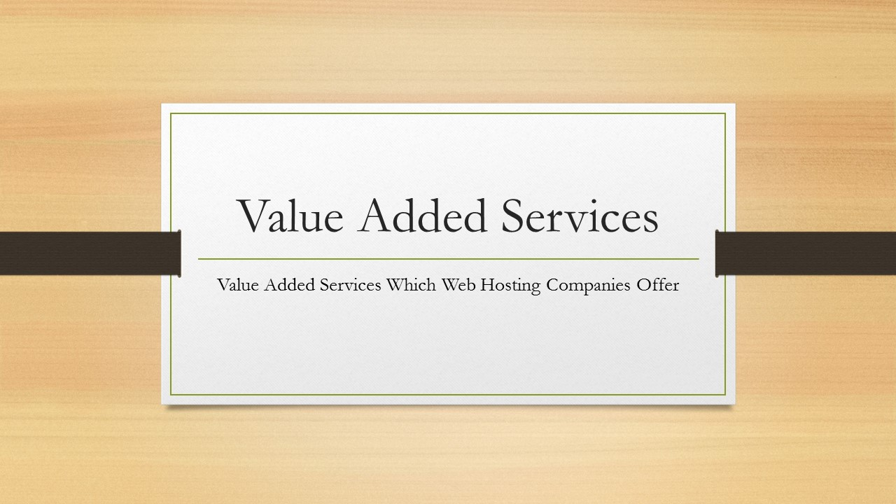 Value Added Services Which Web Hosting Companies Offer